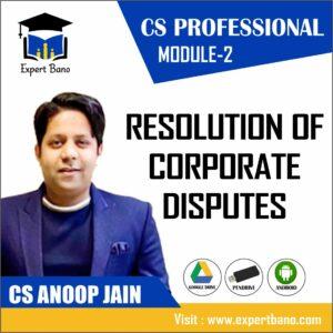CS PROFESSIONAL MODULE 2 RESOLUTION OF CORPORATE DISPUTES BY CS ANOOP JAIN