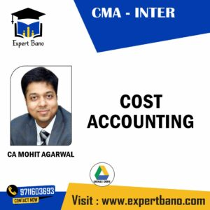 CMA INTER COST ACCOUNTING BY CA MOHIT AGARWAL