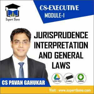 CS EXECUTIVE MODULE 1 JURISPRUDENCE INTERPRETATION AND GENERAL LAWS BY CS PAVAN GAHUKAR