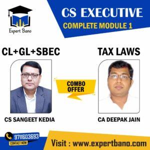 CS EXECUTIVE COMPLETE MODULE 1, CL + GL + SBEC BY CS SANGEET KEDIA , & TAX LAWS - BY CA DEEPAK JAIN