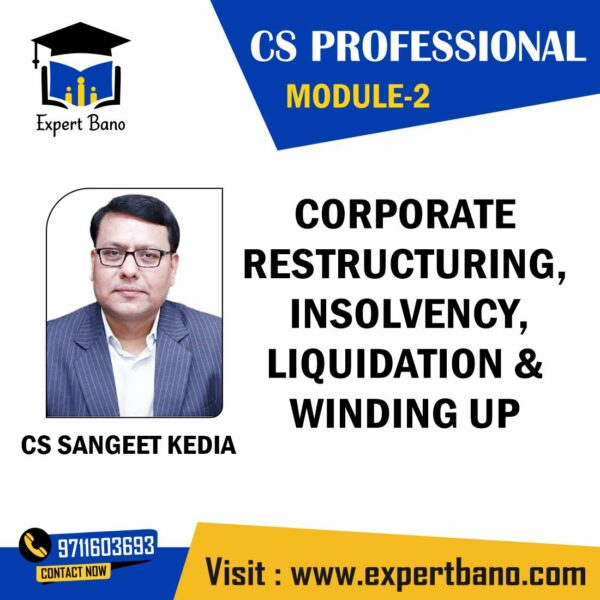 CS PROFESSIONAL MODULE 2 CORPORATE RESTRUCTURING , INSOLVENCY, LIQUIDATION & WINDING UP BY CS SANGEET KEDIA