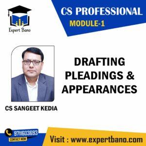 CS PROFESSIONAL MODULE 1 DRAFTING ,PLEADINGS & APPEARANCES BY CS SANGEET KEDIA