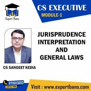 CS EXECUTIVE MODULE 1 JURISPRUDENCE INTERPRETATION AND GENERAL LAWS BY CS SANGEET KEDIA