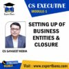 CS EXECUTIVE MODULE 1 SETTING UP OF BUSINESS ENTITIES & CLOSURE BY CS SANGEET KEDIA