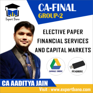 CA FINAL GROUP 2 ELECTIVE PAPER FINANCIAL SERVICES AND CAPITAL MARKETS (FSCM) BY CA AADITYA JAIN