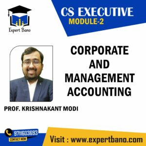 CS EXECUTIVE MODULE 2 CORPORATE AND MANAGEMENT ACCOUNTING BY PROF. KRISHNAKANT MODI