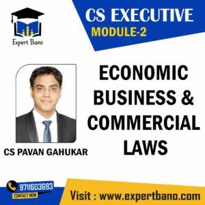 CS EXECUTIVE MODULE 2 ECONOMIC BUSINESS & COMMERCIAL LAWS BY CS PAVAN GAHUKAR