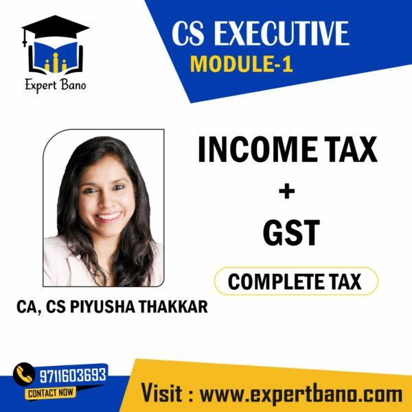 CS EXECUTIVE MODULE 1 INCOME TAX + GST DEC 2021 FULLY AMENDED BATCH BY CA, CS PIYUSHA THAKKAR