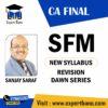 CA Final – SFM (New Syllabus) Revision Dawn Series – Sanjay Saraf