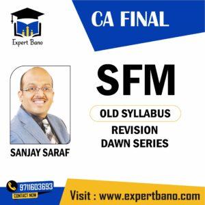 CA Final – SFM (Old Syllabus) Revision Dawn Series by Sanjay Saraf