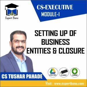 CS EXECUTIVE MODULE 1 SETTING UP OF BUSINESS ENTITIES & CLOSURE CS TUSHAR PAHADE