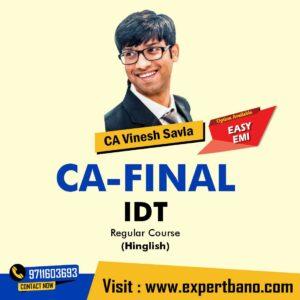 10. CA Final IDT Regular Course In Hinglish By CA Vinesh Savla