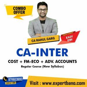 13 CA INTER COST + FM-ECO + ADV. ACCOUNTS REGULAR CA RAHUL GARG