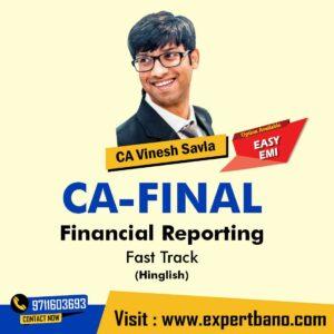 7. CA Final Financial Reporting Regular Course In Hinglish By CA Vinesh Savla